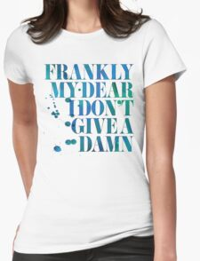 Frankly My Dear Womens Fitted T-Shirt