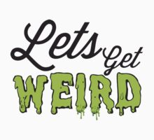 Let's Get Weird by FrootShop