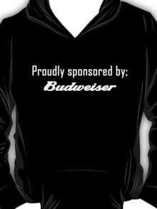 Proudly sponsored by Budweiser #2 T-Shirt