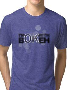 I'm ok with Bokeh! Tri-blend T-Shirt
