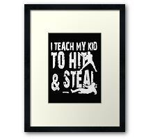 I Teach  My Kid To Hit & Steal - T-shirts & Hoodies Framed Print