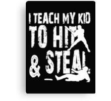I Teach  My Kid To Hit & Steal - T-shirts & Hoodies Canvas Print