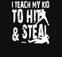 I Teach  My Kid To Hit & Steal - T-shirts & Hoodies T-Shirt