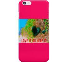 Love It Or Leaf It iPhone Case/Skin