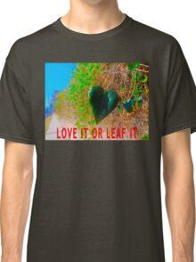 Love It Or Leaf It Classic T-Shirt