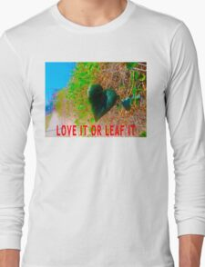 Love It Or Leaf It Long Sleeve T-Shirt