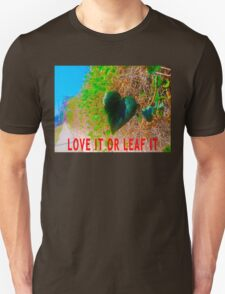 Love It Or Leaf It Unisex T-Shirt