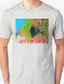 Love It Or Leaf It Unisex T-Shirt