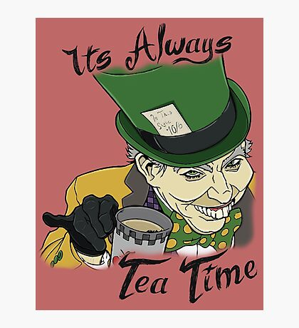 """The Mad Hatter """"Its Always Tea Time"""" Photographic Print"""