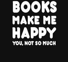 Books Make Me Happy You, Not So Much - T-shirts & Hoodies T-Shirt