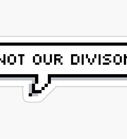 Not Our Division Sticker