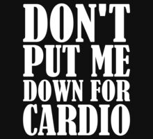Dont Put Me Down For The Cardio by fashioza