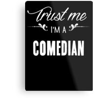 Trust me I'm a Comedian! Metal Print