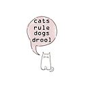 cats rule dogs drool  by theArtoflOve
