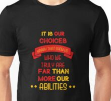 It is our choices harry..  Unisex T-Shirt