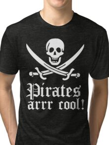 Pirates arrr cool! Tri-blend T-Shirt