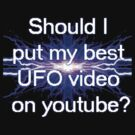 Should I put my best UFO video on youtube? by Dataman