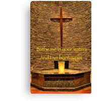 Bathe Me - Religious Affirmation Canvas Print