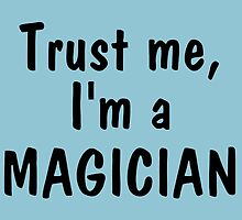 Trust me I'm a magician by funnyshirts