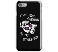 I've got friends on the other side... iPhone Case/Skin