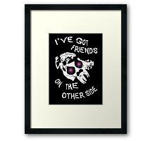 I've got friends on the other side... Framed Print