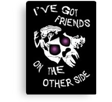 I've got friends on the other side... Canvas Print