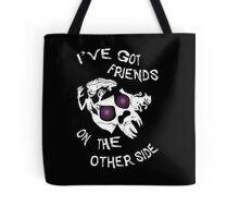 I've got friends on the other side... Tote Bag