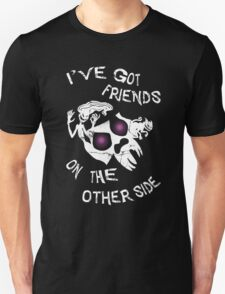 I've got friends on the other side... Unisex T-Shirt