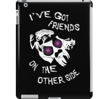 I've got friends on the other side... iPad Case/Skin