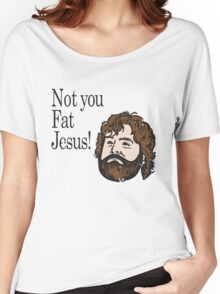 Not you fat jesus!  Women's Relaxed Fit T-Shirt