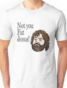 Not you fat jesus!  Unisex T-Shirt