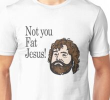 Not you fat jesus!  Unisex T-Shirt