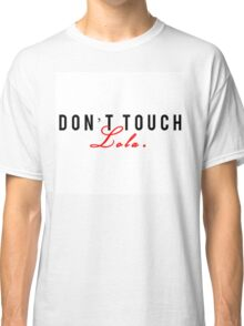 Don't Touch Lola Classic T-Shirt