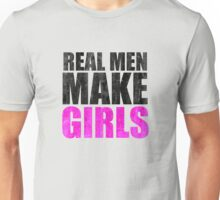 REAL MEN MAKE GIRLS Unisex T-Shirt