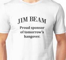 Jim Beam. Sponsor of my hangover. Unisex T-Shirt