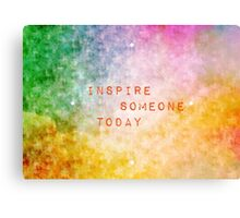 Inspire Someone Today Canvas Print