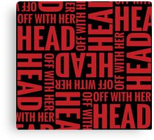 off with her head Canvas Print