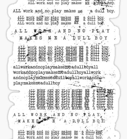 All Work And No Play Makes Me A Dull Boy! Sticker