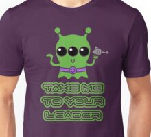 Take me to your leader Unisex T-Shirt