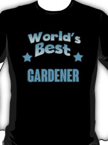 World's best Gardener! T-Shirt
