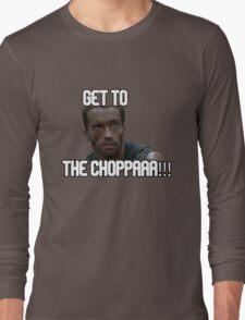 Arnold Schwarzenegger Predator Get To The CHOPPAAA!!! Long Sleeve T-Shirt