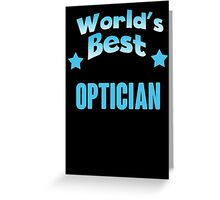 World's best Optician! Greeting Card