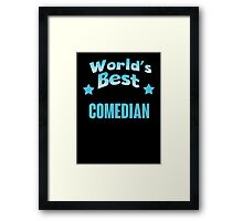 World's best Comedian! Framed Print