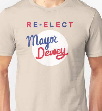 Re-elect Mayor Dewey Unisex T-Shirt