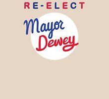 Re-elect Mayor Dewey Unisex T-Shirt