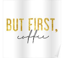 But First, Coffee - Black and Gold Poster