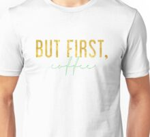 But First, Coffee - Green and Gold Unisex T-Shirt