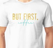 But First, Coffee - Teal and Gold Unisex T-Shirt