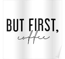 But First, Coffee - Black and White Poster