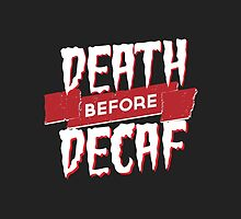 Death Before Decaf by mikebriones
